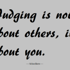 Judging is not about others its about you