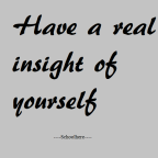 Have a real insight of yourself