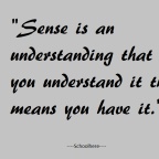 Sense is understanding and you too can have it.